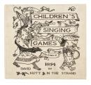 Children's Singing Games with the Tunes to Which They are Sung