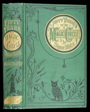 Fifty Years in the Magic Circle; Being an Account of the Author's...